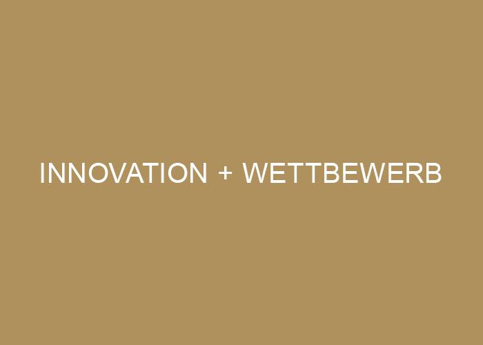 Innovation + Wettbewerb